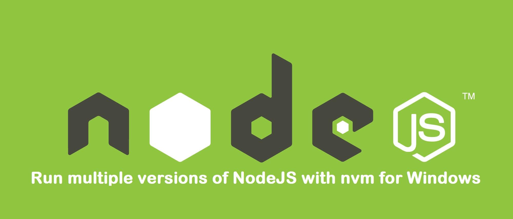 Run Multiple Node Version of NodeJs Using NVM in Windows